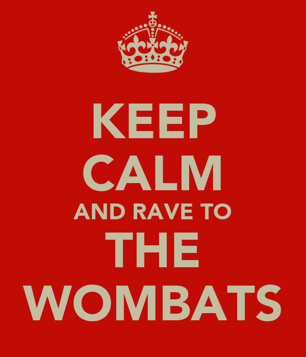 KEEP CALM AND RAVE TO THE WOMBATS