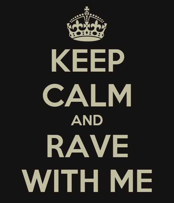 KEEP CALM AND RAVE WITH ME