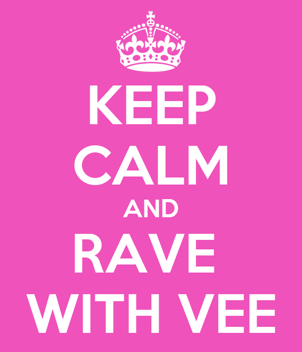 KEEP CALM AND RAVE  WITH VEE