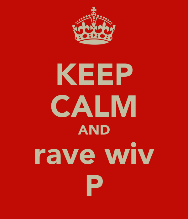 KEEP CALM AND rave wiv P