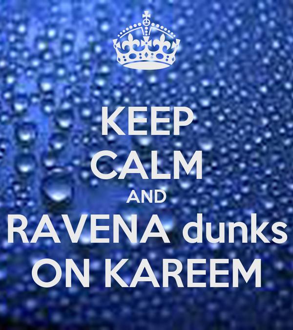 KEEP CALM AND RAVENA dunks ON KAREEM