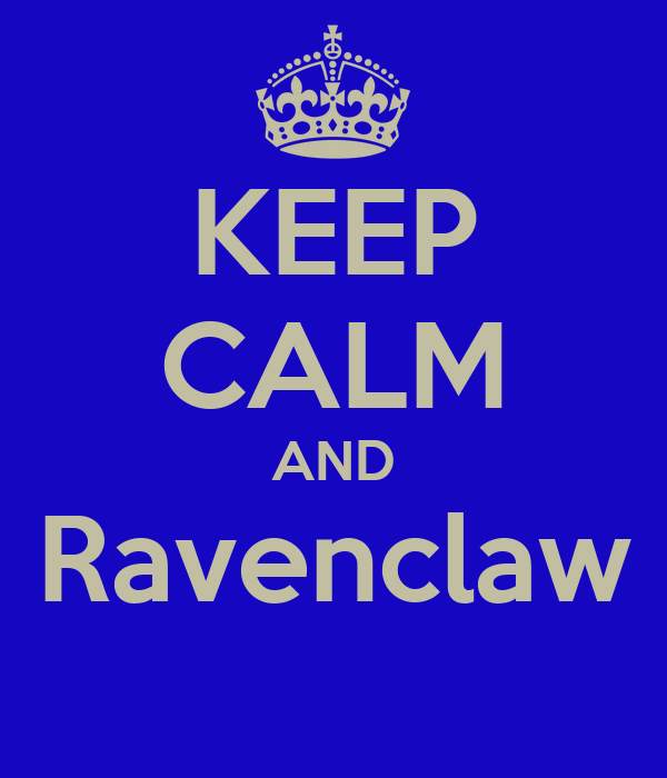 KEEP CALM AND Ravenclaw