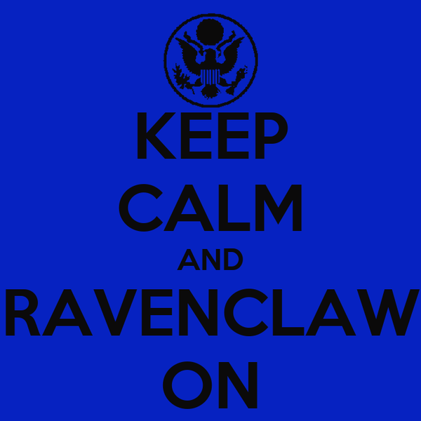 KEEP CALM AND RAVENCLAW ON
