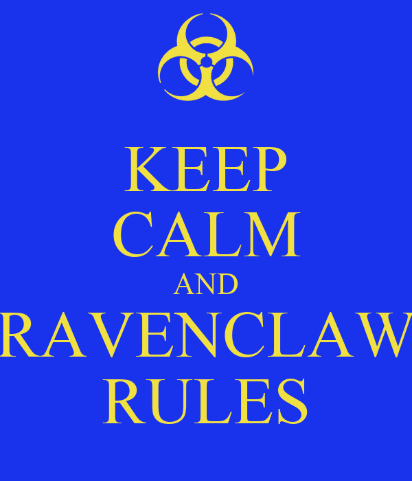 KEEP CALM AND RAVENCLAW RULES