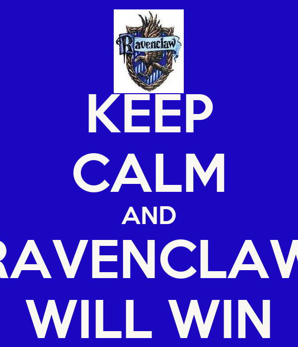 KEEP CALM AND RAVENCLAW WILL WIN