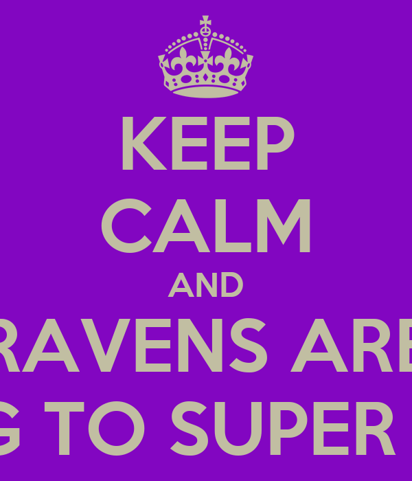 KEEP CALM AND RAVENS ARE GOING TO SUPER BOWL