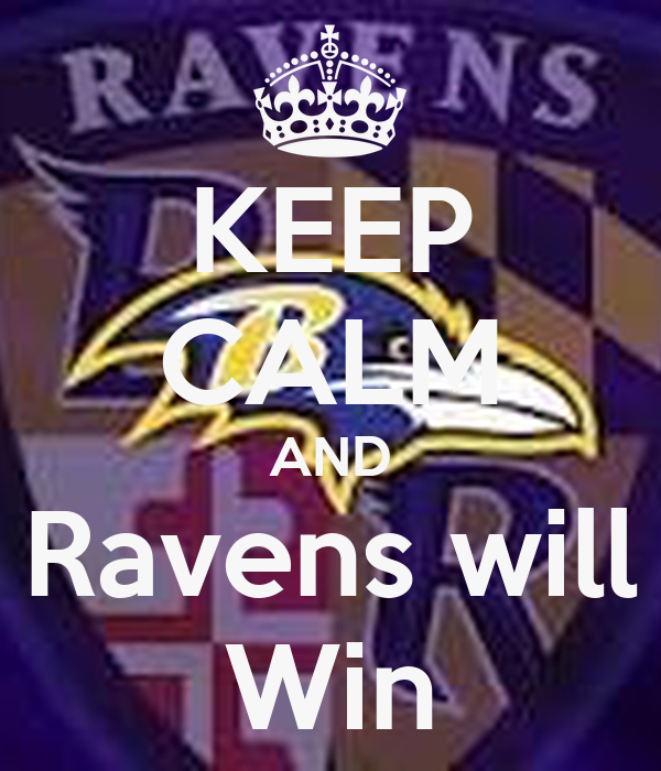 KEEP CALM AND Ravens will Win