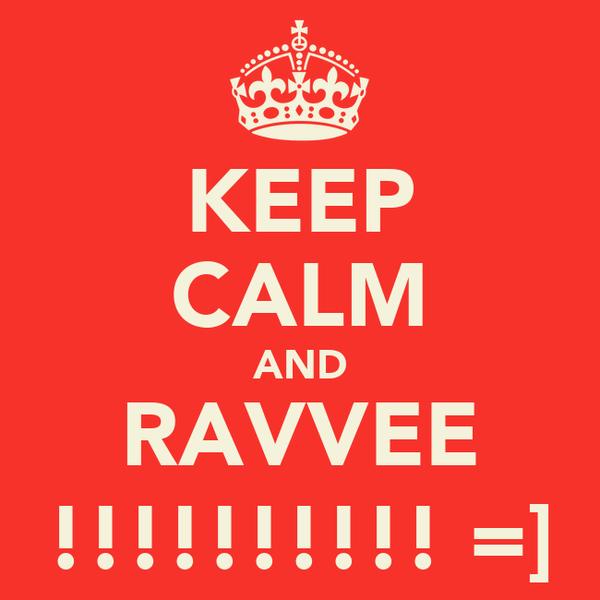 KEEP CALM AND RAVVEE !!!!!!!!!! =]