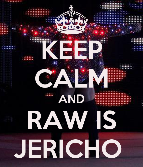 KEEP CALM AND RAW IS JERICHO