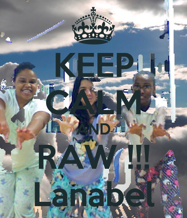 KEEP CALM AND RAW !!! Lanabel