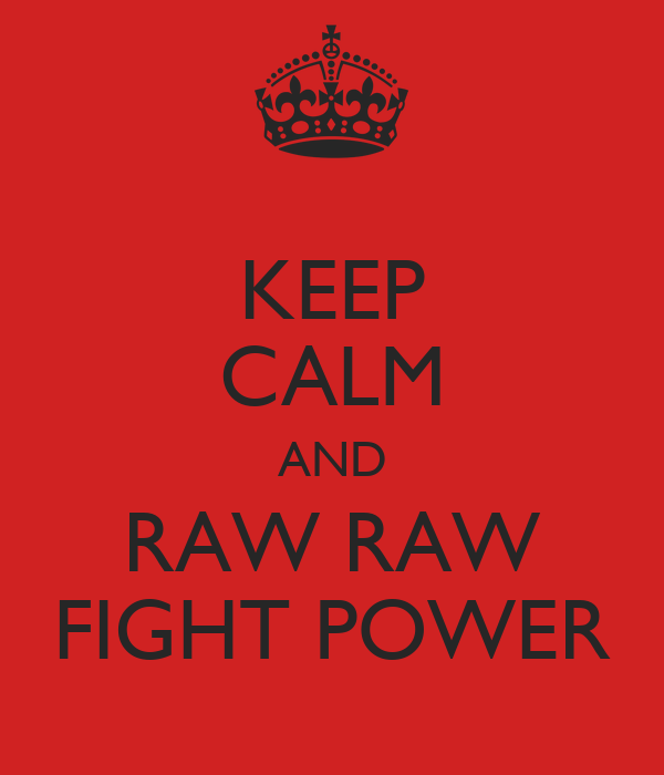 KEEP CALM AND RAW RAW FIGHT POWER