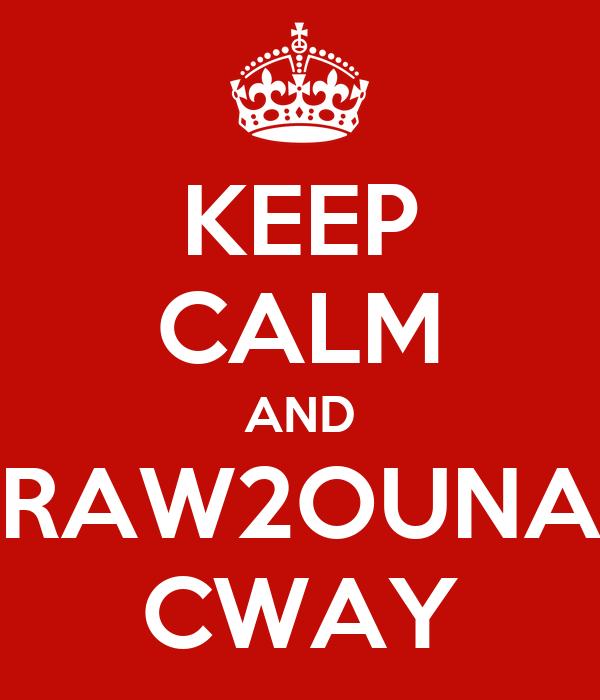 KEEP CALM AND RAW2OUNA CWAY