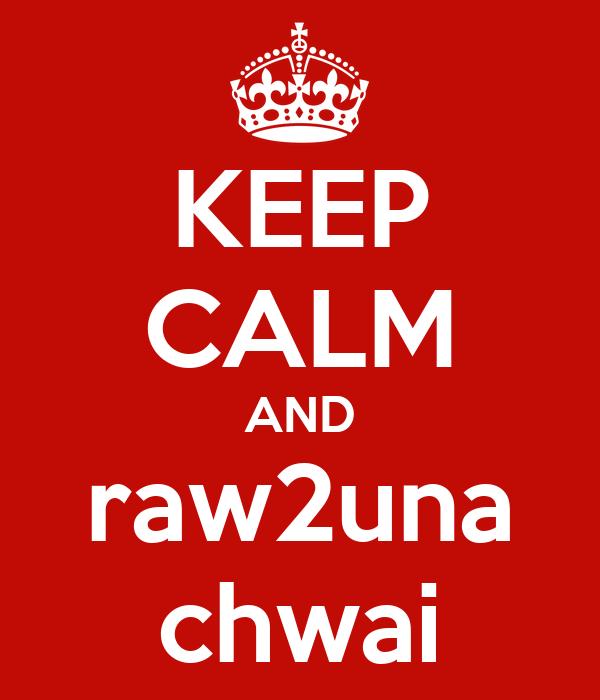 KEEP CALM AND raw2una chwai