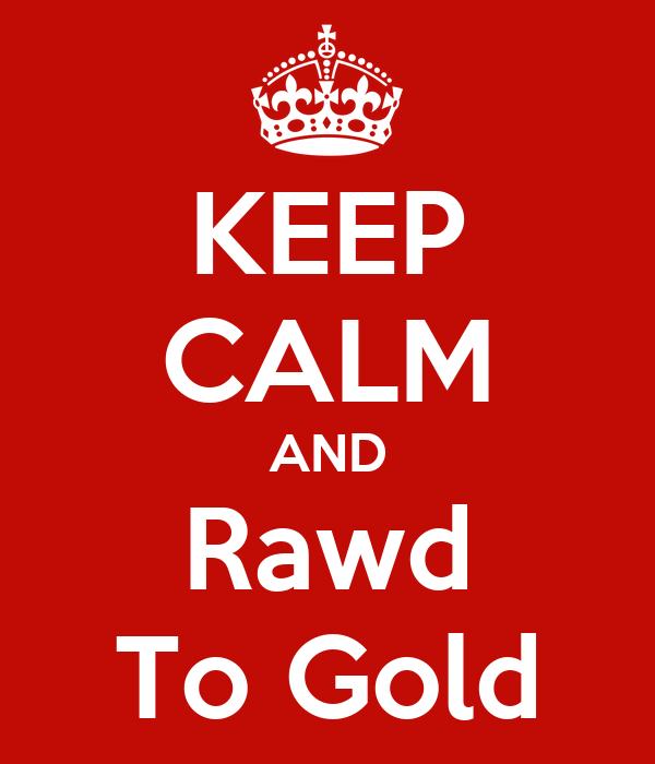 KEEP CALM AND Rawd To Gold