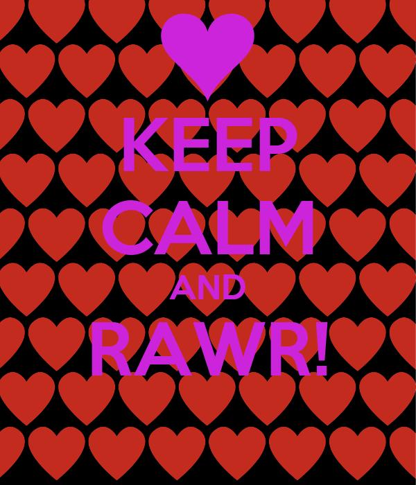 KEEP CALM AND RAWR!