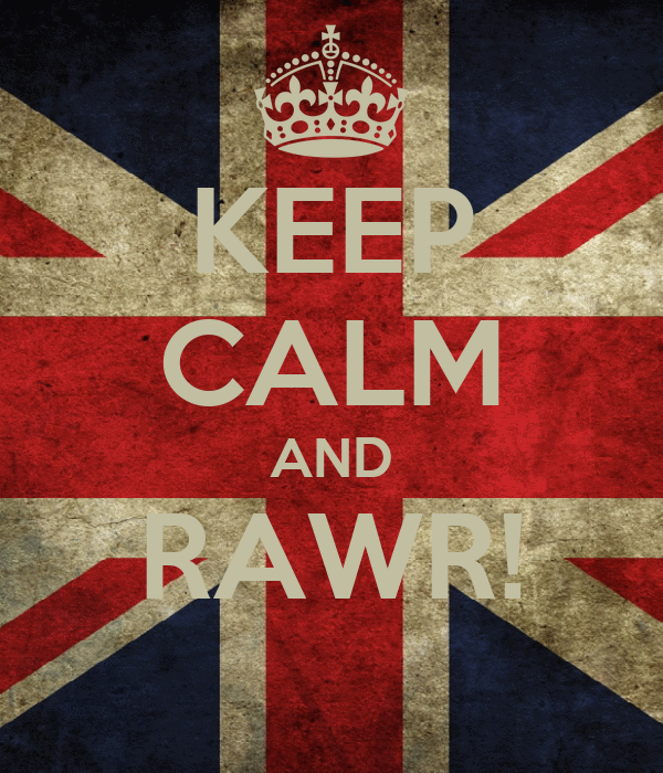 KEEP CALM AND RAWR!