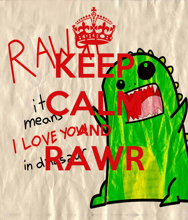 KEEP CALM AND RAWR