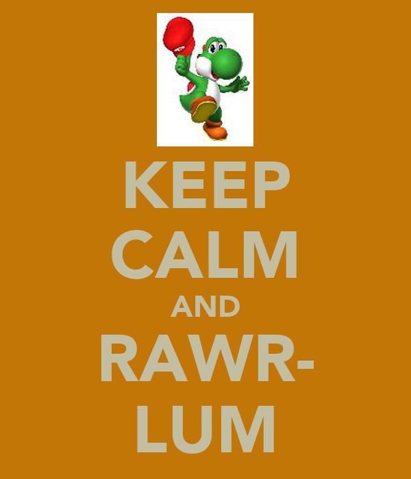 KEEP CALM AND RAWR- LUM