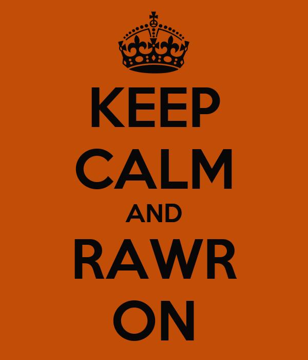 KEEP CALM AND RAWR ON