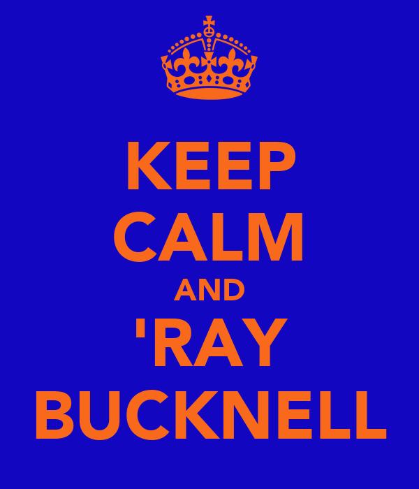 KEEP CALM AND 'RAY BUCKNELL