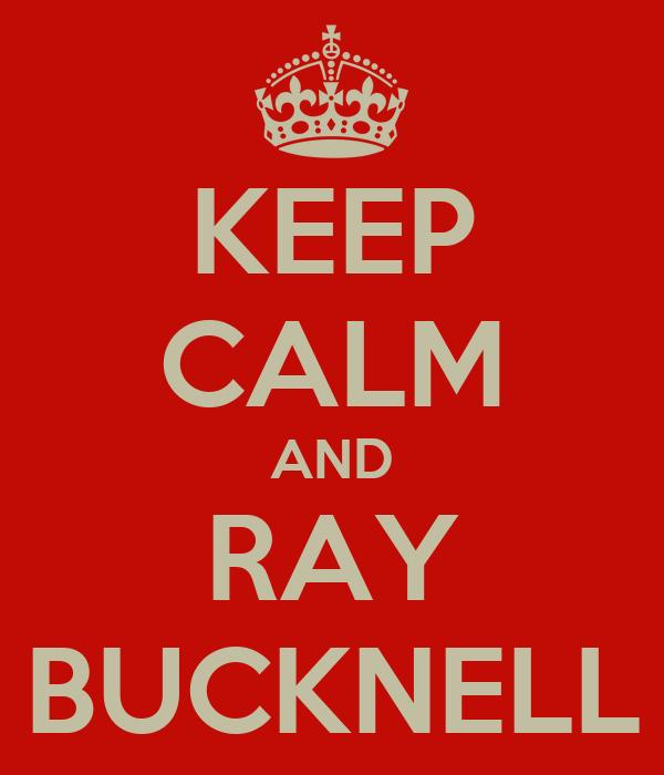 KEEP CALM AND RAY BUCKNELL