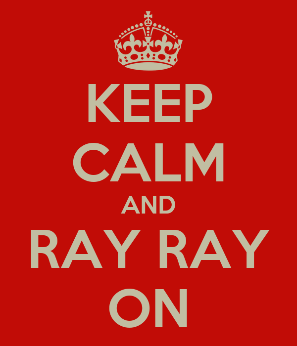 KEEP CALM AND RAY RAY ON