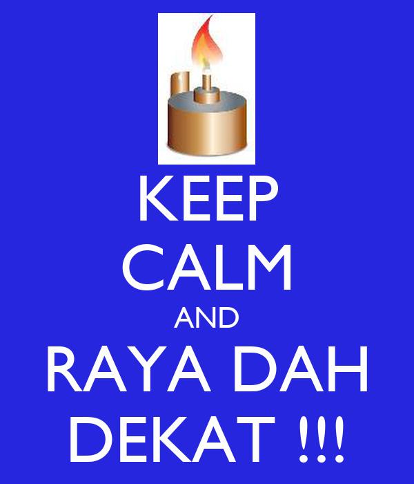 KEEP CALM AND RAYA DAH DEKAT !!!