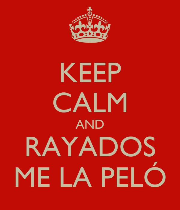 KEEP CALM AND RAYADOS ME LA PELÓ