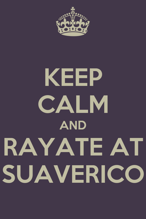 KEEP CALM AND RAYATE AT SUAVERICO