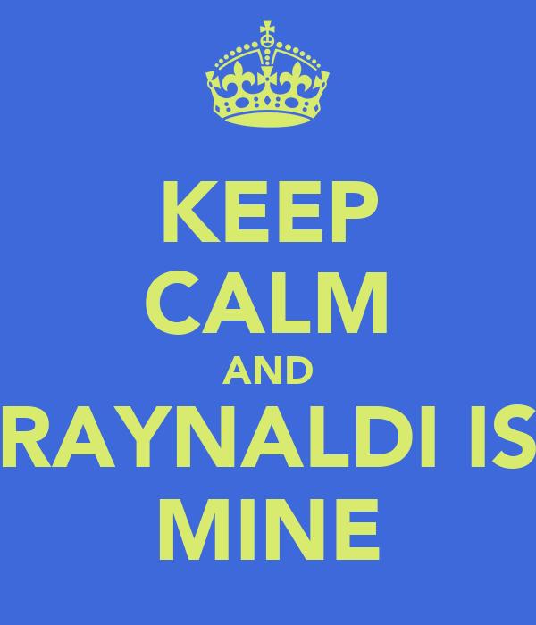 KEEP CALM AND RAYNALDI IS MINE