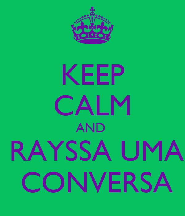 KEEP CALM AND   RAYSSA UMA  CONVERSA