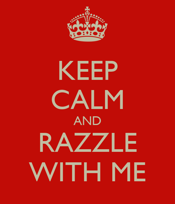 KEEP CALM AND RAZZLE WITH ME