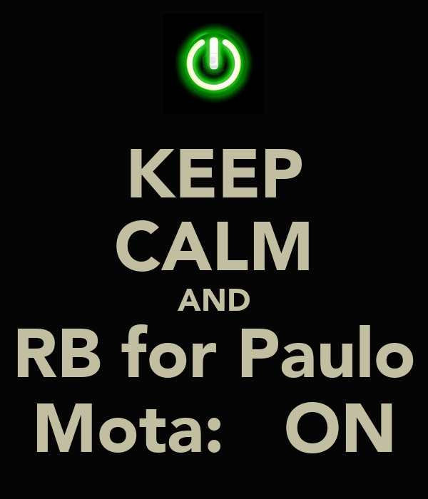 KEEP CALM AND RB for Paulo Mota:   ON