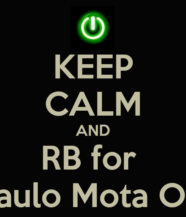 KEEP CALM AND RB for  Paulo Mota ON