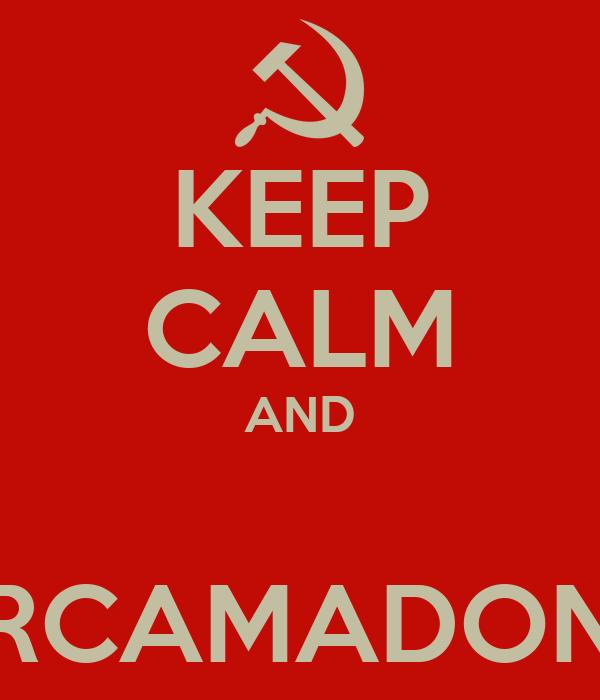 KEEP CALM AND  RCAMADON