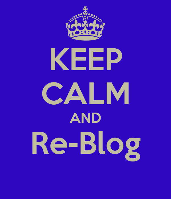 KEEP CALM AND Re-Blog