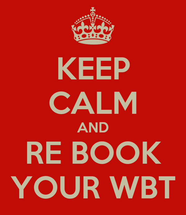 KEEP CALM AND RE BOOK YOUR WBT