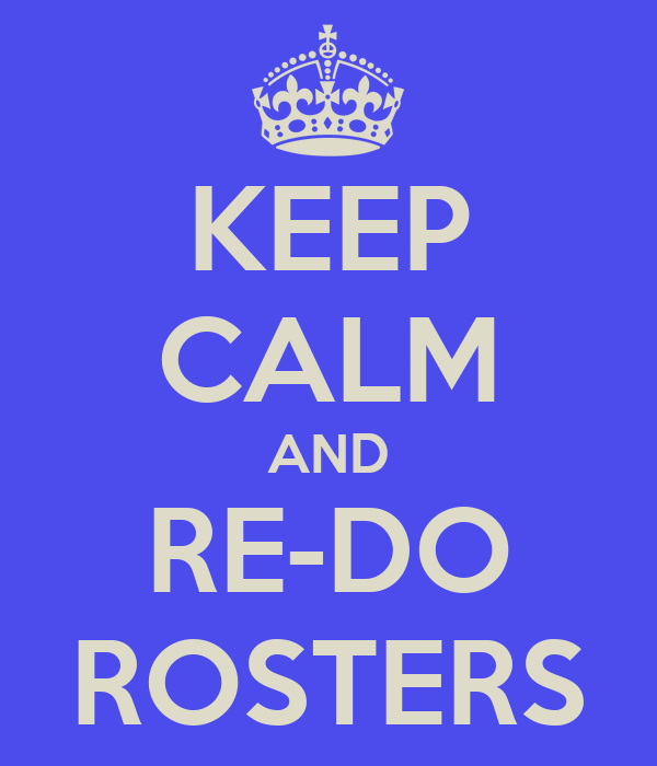 KEEP CALM AND RE-DO ROSTERS