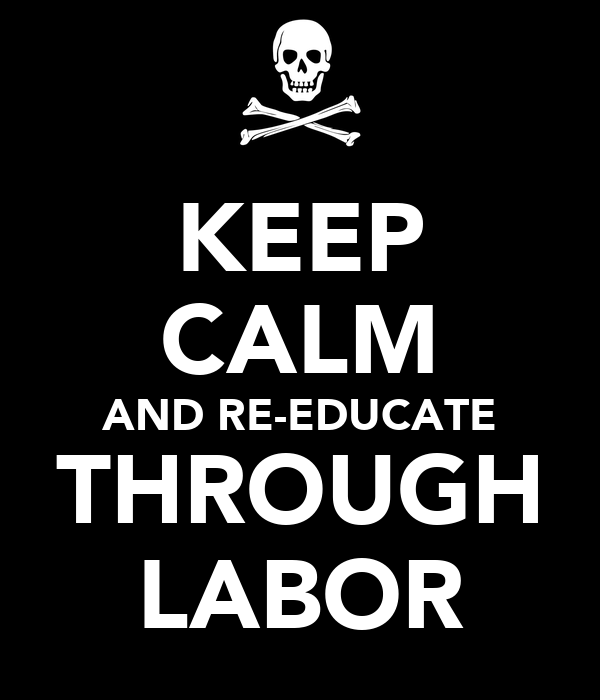 KEEP CALM AND RE-EDUCATE THROUGH LABOR