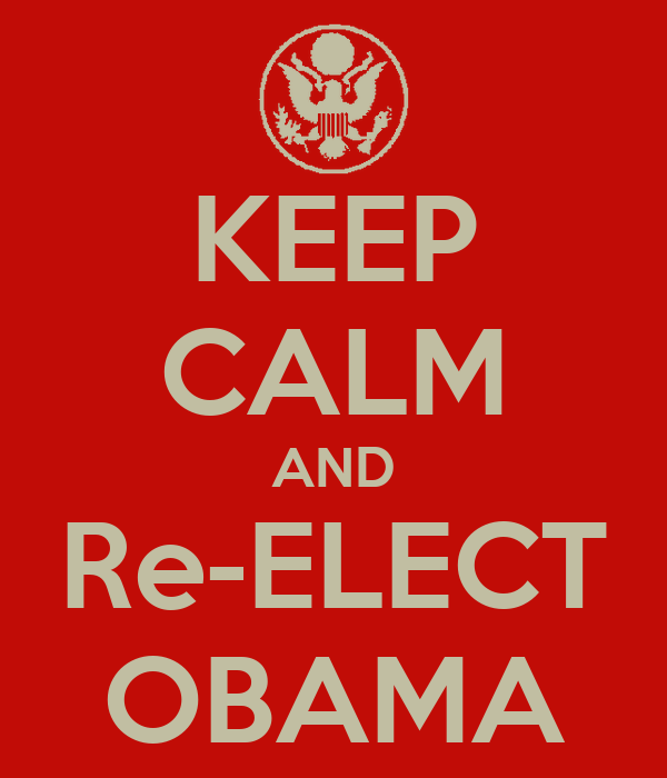 KEEP CALM AND Re-ELECT OBAMA