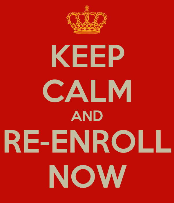 KEEP CALM AND RE-ENROLL NOW