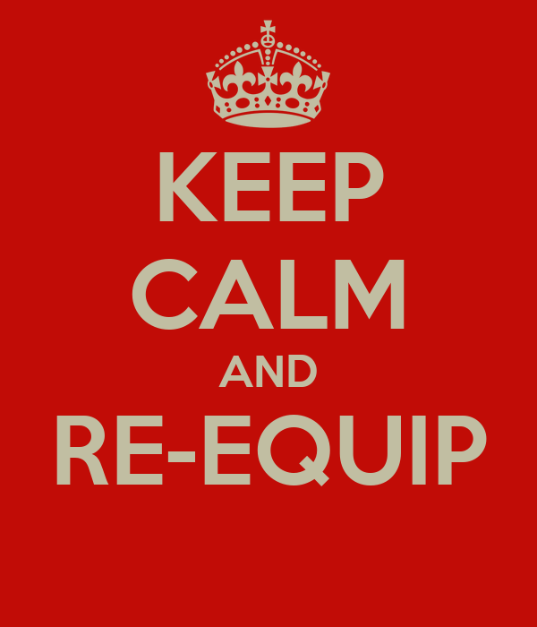 KEEP CALM AND RE-EQUIP