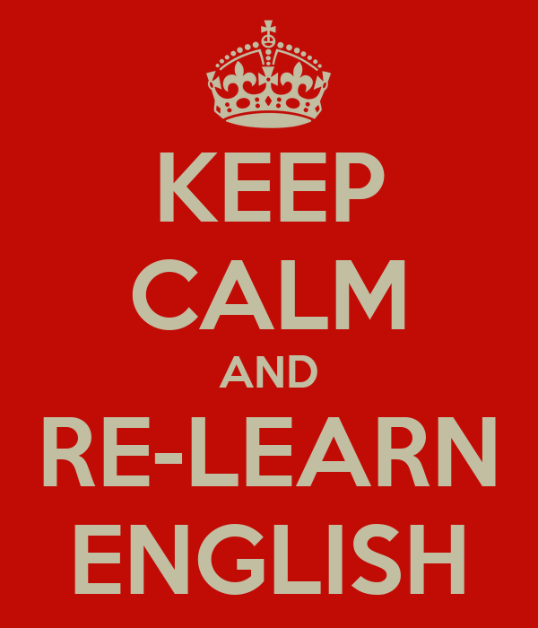 KEEP CALM AND RE-LEARN ENGLISH