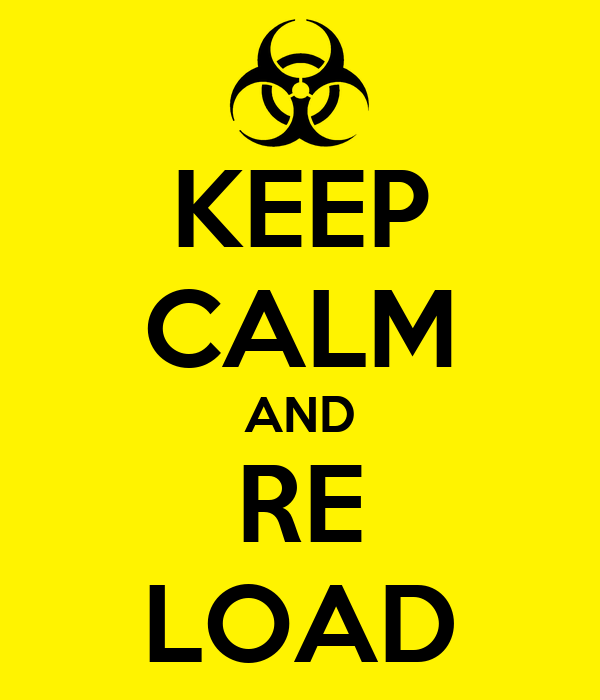 KEEP CALM AND RE LOAD