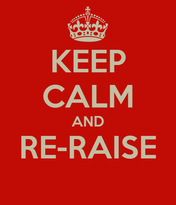 KEEP CALM AND RE-RAISE