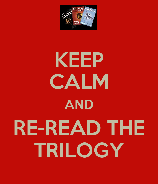 KEEP CALM AND RE-READ THE TRILOGY