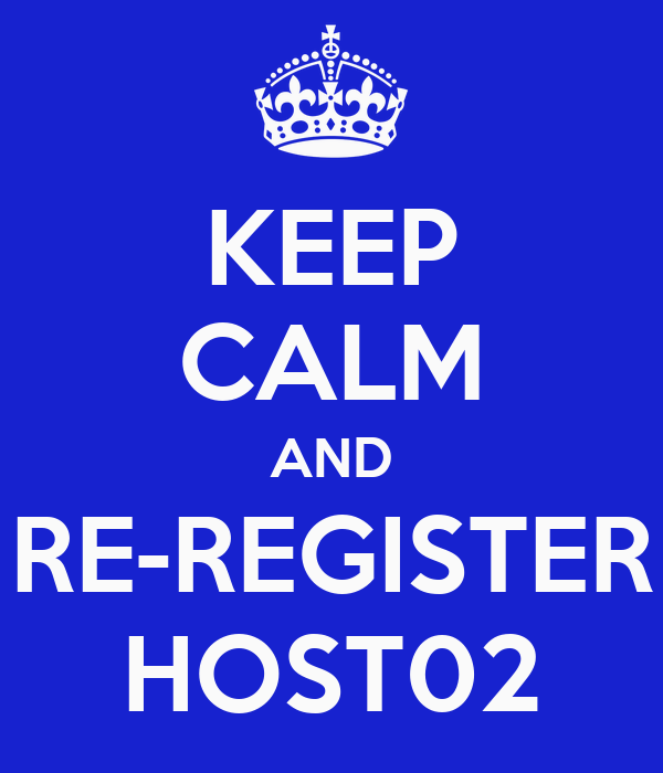 KEEP CALM AND RE-REGISTER HOST02
