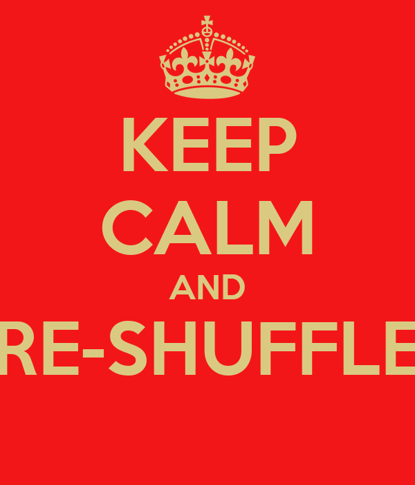 KEEP CALM AND RE-SHUFFLE