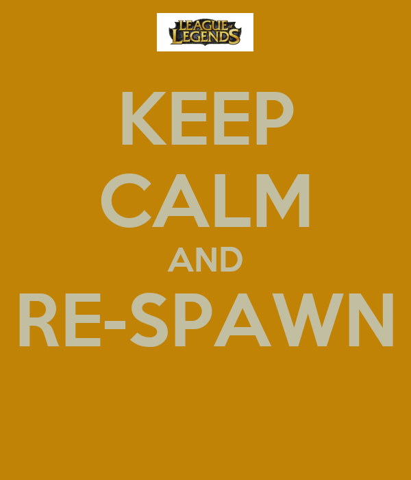 KEEP CALM AND RE-SPAWN