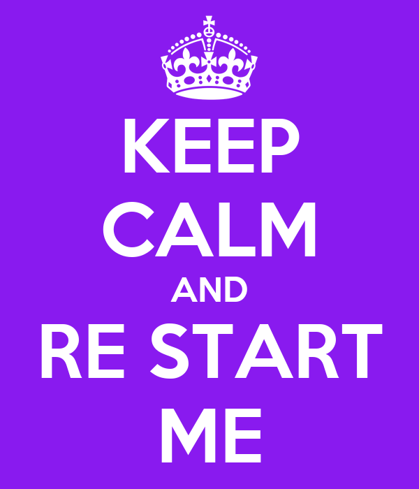 KEEP CALM AND RE START ME